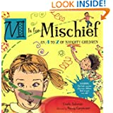 M Is for Mischief: An A to Z of Naughty Children, by Linda Ashman, illustrated by Nancy Carpenter