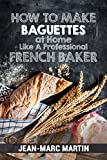 How To Make Baguettes At Home Like A Professional French Baker: Authentic Receipe Of Artisan Bread Baking
