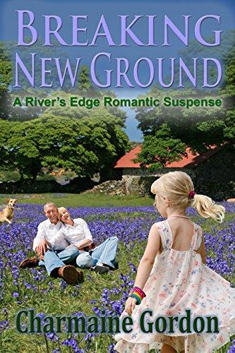Breaking New Ground: A River's Edge Romantic Suspense