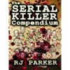 The Serial Killers Compendium (RJ Parker's True Crimes Book 12)