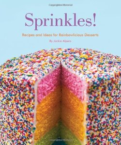 Sprinkles!: Recipes and Ideas for Rainbowlicious Desserts by Jackie Alpers | Featured Book of the Day | wearewordnerds.com