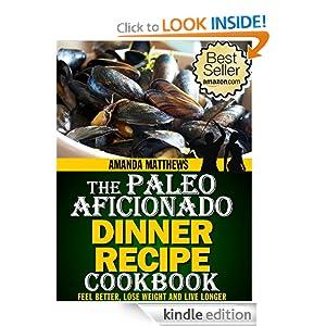 The Paleo Aficionado Dinner Recipe Cookbook (The Paleo Diet Meal Recipe Cookbooks)