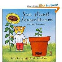 Sam pflanzt Sonnenblumen : ein Klapp-Bilderbuch / Axel Scheffler ; Kate Petty