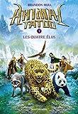 Animal Tatoo, tome 1 : Les Quatre Elus