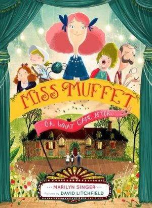 Miss Muffet, or What Came After by Marilyn Singer | Featured Book of the Day | wearewordnerds.com