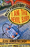 Billy Purgatory: I am the Devil Bird (The Billy Purgatory Series Book 1)