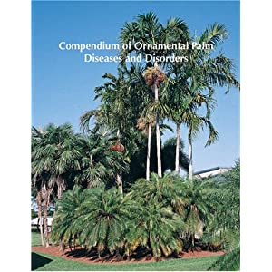 Compendium of Ornamental Palm Diseases and Disorders Monica L. Elliott, Timothy K. Broschat, J. Y. Uchida and Gary W. Simone