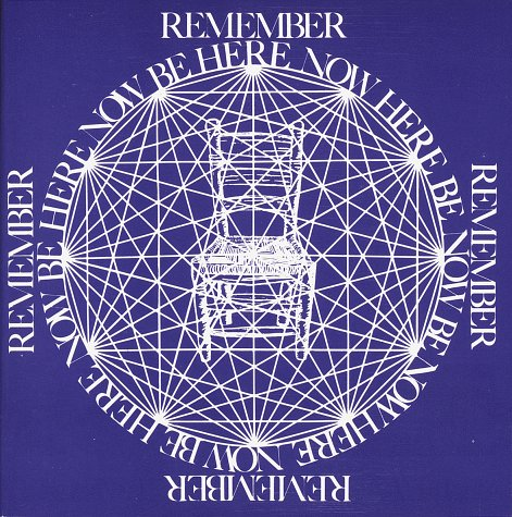 Remember, Be Here Now