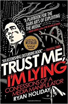 Trust Me, I'm Lying: Confessions of a Media Manipulator