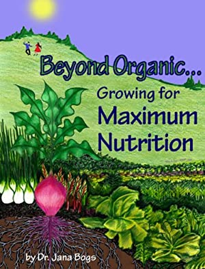 Beyond Organic ... Growing for Maximum Nutrition