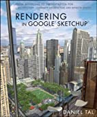 Rendering in Google Sketchup: From File Set Up to Post Production for Architecture, Landscape Architecture, and Interior Design