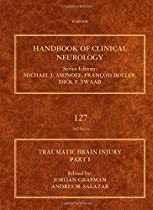 Traumatic Brain Injury, Part I, Volume 127: Handbook of Clinical Neurology (Series Editors: Aminoff, Boller and Swaab)