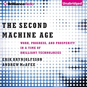 The Second Machine Age: Work, Progress, and Prosperity in a Time of Brilliant Technologies | [Erik Brynjolfsson, Andrew McAfee]
