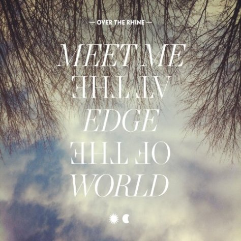 Over The Rhine-Meet Me At The Edge Of The World-Promo-CD-FLAC-2013-PERFECT Download