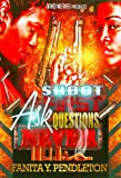 Shoot First, Ask Questions Never