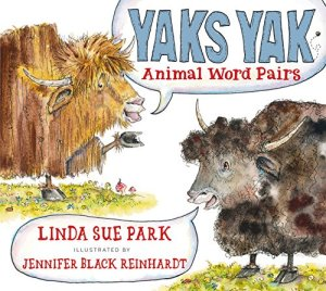 Yaks Yak: Animal Word Pairs by Linda Sue Park | Featured Book of the Day | wearewordnerds.com