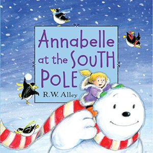 Annabelle at the South Pole by R. W. Alley | Featured Book of the Day | wearewordnerds.com