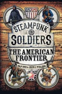 Steampunk Soldiers: The American Frontier (Open Book)