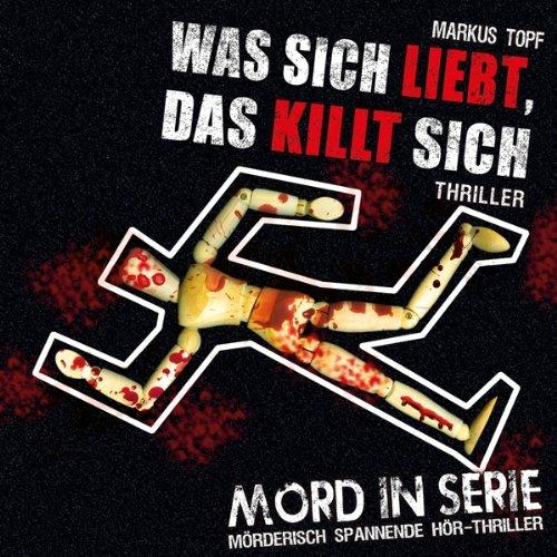 Mord in Serie (13) Was sich liebt, das killt sich (Contendo Media)
