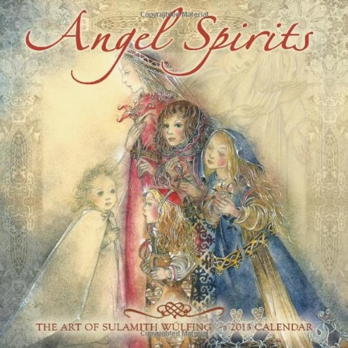 Angel Spirits 2013 Calendar: The Art of Sulamith Wulfing