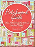 Patchwork guide  Catch the Quilting Bug and Get Started Today!: (Learn how to crochet,patterns) (Knitting,patchwork,crochet,patterns by Allison Keys Book 3)
