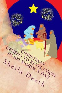 Christmas! Genesis to Revelation in 100 words a day, Sheila Deeth
