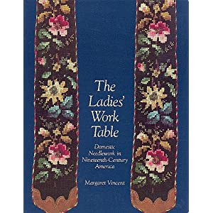 The Ladies' Work Table: Domestic Needlework in Nineteenth-Century America