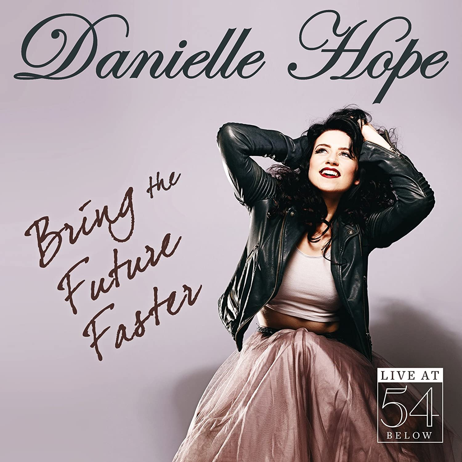 DANIELLE HOPE Bring The Future Faster: Live at 54 Below