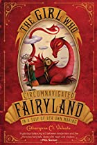 The Girl Who Circumnavigated Fairyland in a…