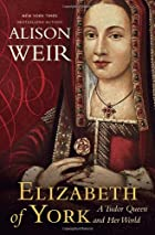 Elizabeth of York: A Tudor Queen and Her…