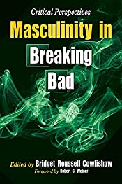 Masculinity in Breaking Bad edited by Bridget R. Cowlishaw