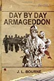 Day by Day Armageddon by J. L. Bourne