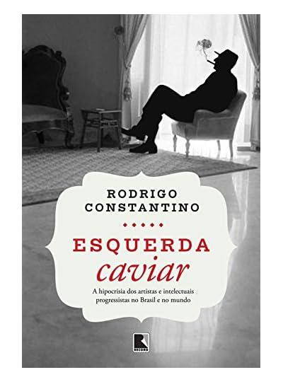 Esquerda Caviar, por Rodrigo Constantino