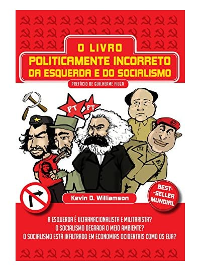 O Livro Politicamente Incorreto Da Esquerda E Do Socialismo, por Kevin D. Williamson