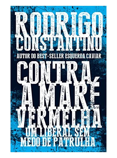 Contra A Maré Vermelha, por Rodrigo Constantino