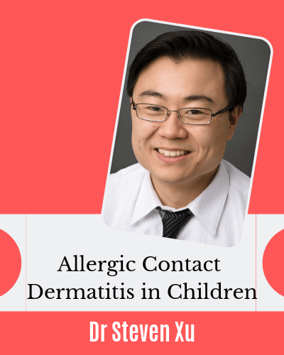 Contact Dermatitis in Children - Allergic or Irritant, and Bland products with Dr Steven Xu