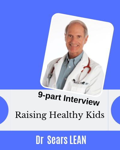 Dr Sears Lean 9 part interview series on Raising Healthy Kids
