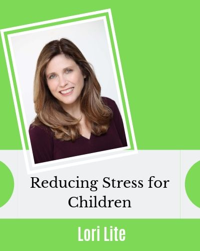 Reducing Stress for Children with Lori Lite of Stress Free Kids
