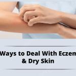 Ways to Deal with eczema & Dry skin
