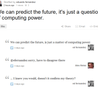 We can predict the future, it is just a question of computing power.