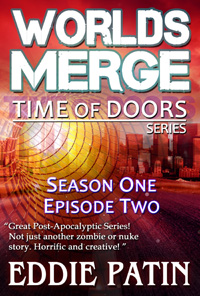 Worlds Merge - Time of Doors Season 1 Episode 2 (Book 2) - Post Apocalypse EMP Survival - Dark Scifi Horror