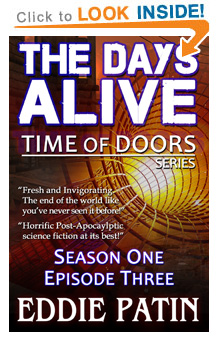 Read on Amazon! - The Days Alive - Time of Doors Season 1 Episode 3 (Book 3) - Post Apocalypse EMP Survival - Dark Scifi Horror