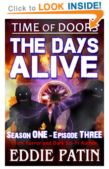 "Like EMP Survival, Horror, Guns, and Monsters?? Read ""The Days Alive"" - Time of Doors Episode Three, FREE with Kindle Unlimited on Amazon!"