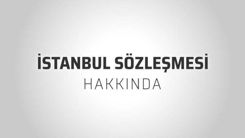 Hayat Kurtaran İstanbul Sözleşmesi Nedir?