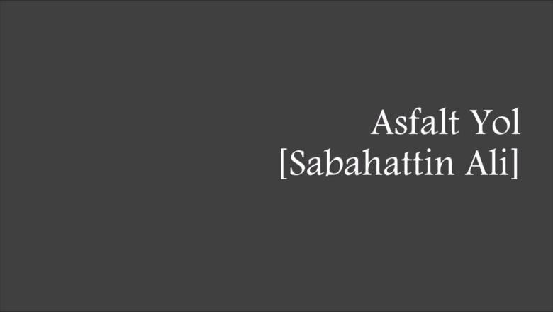 ASFALT YOL – SABAHATTİN ALİ