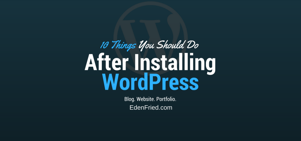 Things you should do after installing wordpress