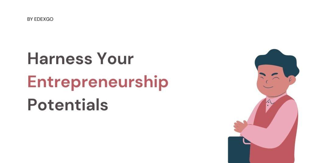 Harness Your Entrepreneurship Potentials