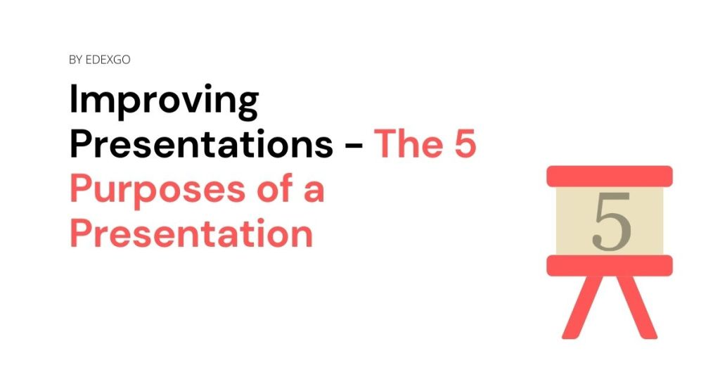 Improving Presentations - The 5 Purposes of a Presentation