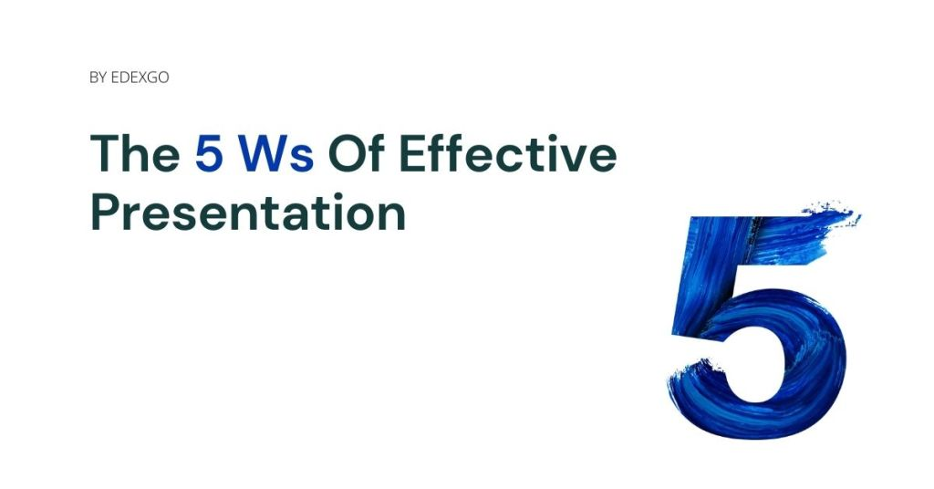 The 5 Ws Of Effective Presentation