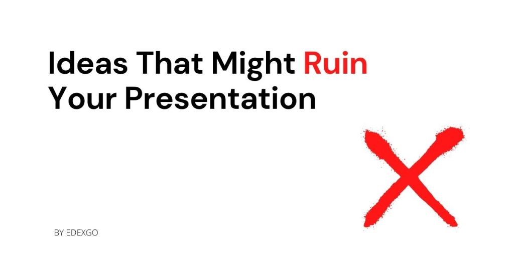 Ideas That Might Ruin Your Presentation
